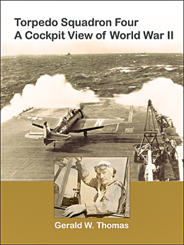 Torpedo Squadron Four - A Cockpit View of World War II - Revised, Updated Edition, 2011